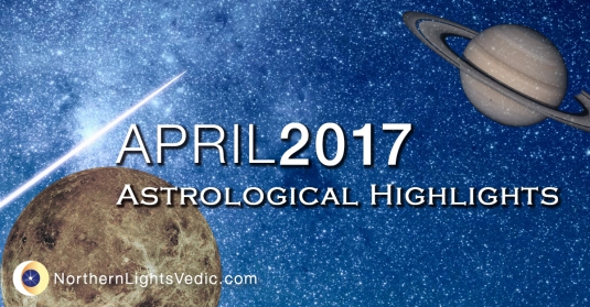 This month in Vedic astrology... April 2017 astrological highlights