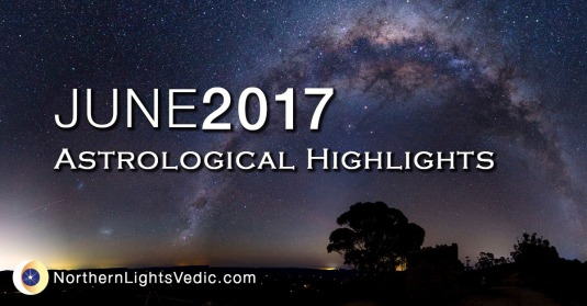 Vedic astrology highlights for June 2017