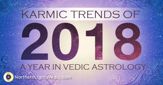 Karmic Trends of 2018 - A Year in Vedic Astrology