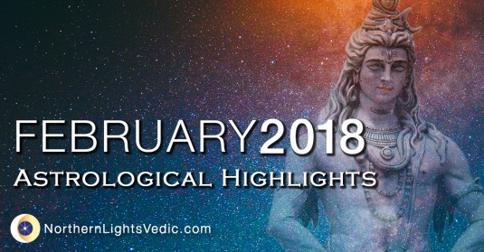 Vedic Astrology forecast for February 2018 - Lina Preston at Northern Lights Vedic